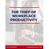 The Thief of Workplace Productivity