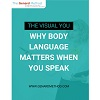 The Visual You Why Body Language Matters When You Speak eBook